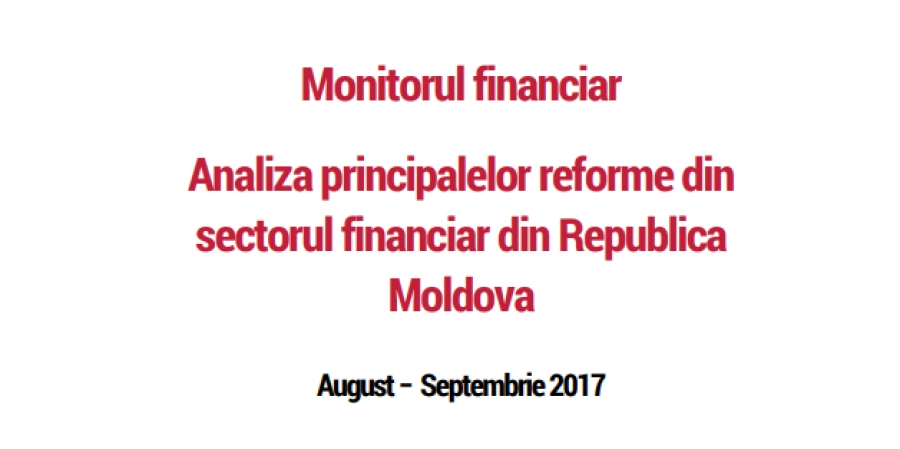Monitorul financiar: Analiza principalelor reforme din sectorul financiar din Republica Moldova, august – septembrie 2017